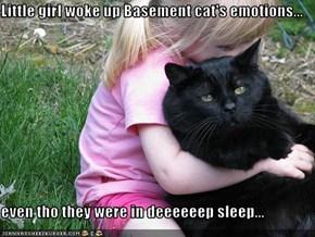 Little girl woke up Basement cat's emotions...  even tho they were in deeeeeep sleep...