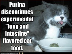 """Purina discontinues experimental """"lung and intestine"""" flavored cat food."""