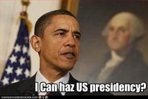 I Can haz US presidency?