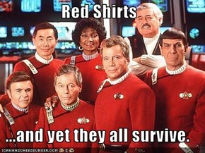 Red Shirts  ...and yet they all survive.