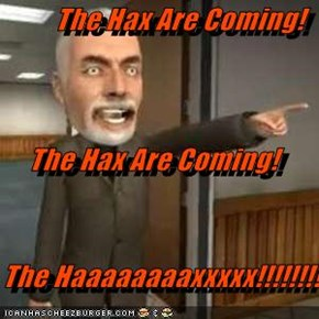 The Hax Are Coming! The Hax Are Coming!  The Haaaaaaaaxxxxx!!!!!!!!!