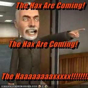 The Hax Are Coming! The Hax Are Coming!  The Haaaaaaaaxxxxx!!!!!!!!!