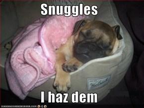 Snuggles  I haz dem