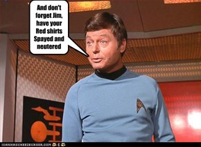 And don't forget Jim, have your Red shirts Spayed and neutered