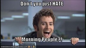 Don't you just HATE  Morning People?!