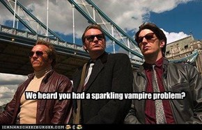 We heard you had a sparkling vampire problem?
