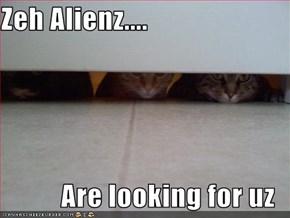 Zeh Alienz....  Are looking for uz