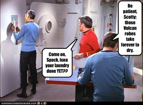 Come on, Spock, isna your laundry done YET??