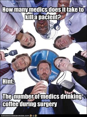 How many medics does it take to kill a pacient?
