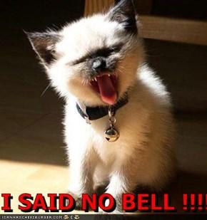 I SAID NO BELL !!!!