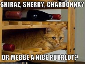 SHIRAZ, SHERRY, CHARDONNAY   OR MEBBE A NICE PURRLOT?
