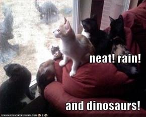neat! rain! and dinosaurs!