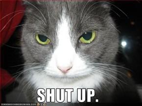 SHUT UP.