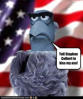Tell Stephen Colbert to kiss my ass!