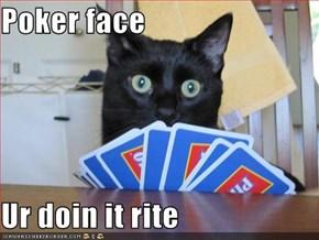 Poker face  Ur doin it rite