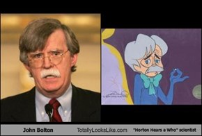 "John Bolton Totally Looks Like ""Horton Hears a Who"" scientist"