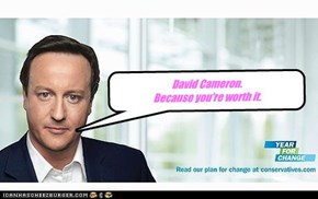 David Cameron. Because you're worth it.