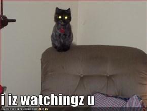i iz watchingz u