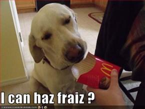I can haz fraiz ?