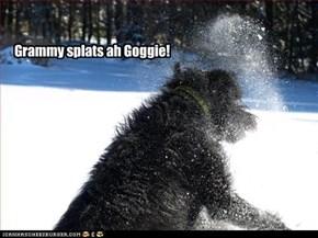 Grammy splats ah Goggie!