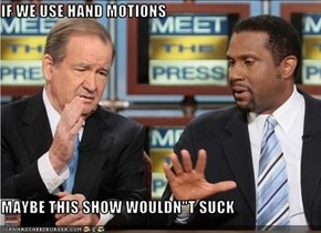 "IF WE USE HAND MOTIONS  MAYBE THIS SHOW WOULDN""T SUCK"