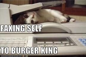 FAXING SELF  TO BURGER KING