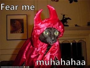 Fear me  muhahahaa