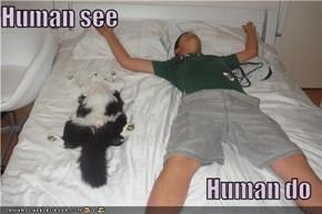 Human see  Human do