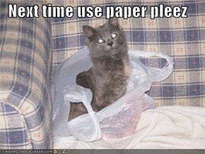 Next time use paper pleez