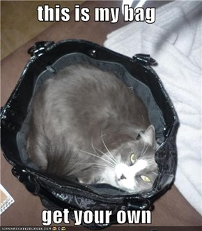 this is my bag   get your own