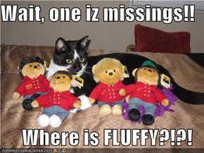 Wait, one iz missings!!  Where is FLUFFY?!?!