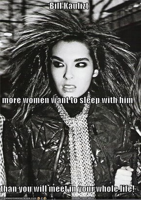 Bill Kaulizt more women want to sleep with him than you will meet in your whole life!
