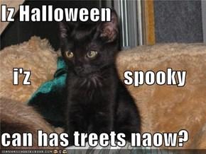 Iz Halloween    i'z                       spooky can has treets naow?