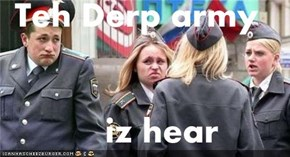 Teh Derp army       iz hear