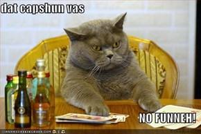 dat capshun vas  NO FUNNEH!