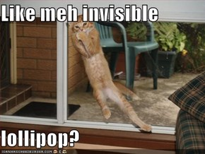 Like meh invisible  lollipop?