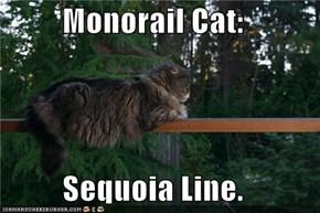 Monorail Cat:  Sequoia Line.