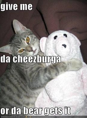 give me da cheezburga or da bear gets it