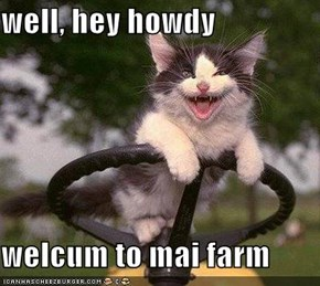 well, hey howdy  welcum to mai farm