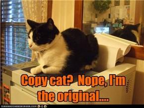 Copy cat?  Nope, I'm the original....