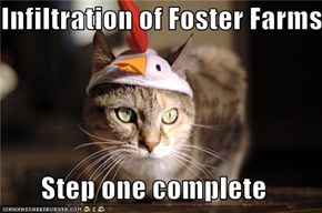 Infiltration of Foster Farms  Step one complete