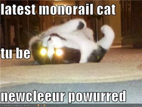 latest monorail cat tu be newcleeur powurred