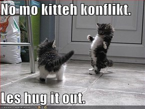 No mo kitteh konflikt.  Les hug it out.