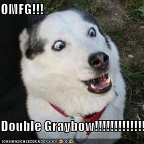OMFG!!!  Double Graybow!!!!!!!!!!!!!!