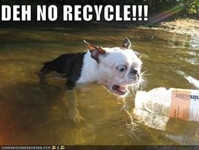 DEH NO RECYCLE!!!