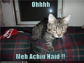 Ohhhh   Meh Achin Haid !!