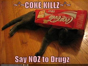 ~*~COKE KILLZ~*~  Say NOZ to Drugz