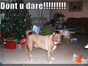 Dont u dare!!!!!!!!!