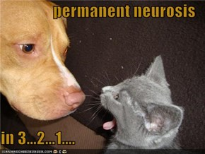 permanent neurosis  in 3...2...1....