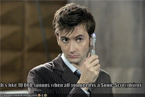 It's like 10,000 spoons when all you need is a Sonic Screwdriver